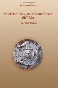 Storia istituzionale e politica della Sicilia: Un compendio di Massimo Costa